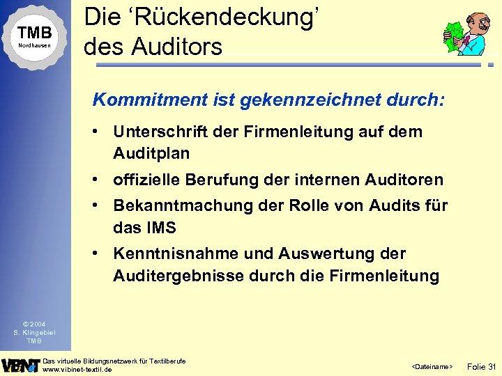 TMB Nordhausen Die 'Rückendeckung' des Auditors Kommitment ist gekennzeichnet durch: • Unterschrift der Firmenleitung