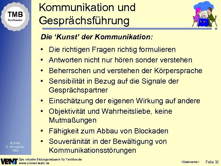 TMB Nordhausen Kommunikation und Gesprächsführung Die 'Kunst' der Kommunikation: • • • © 2004