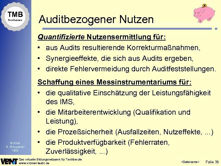 TMB Nordhausen Auditbezogener Nutzen Quantifizierte Nutzensermittlung für: • aus Audits resultierende Korrekturmaßnahmen, • Synergieeffekte,