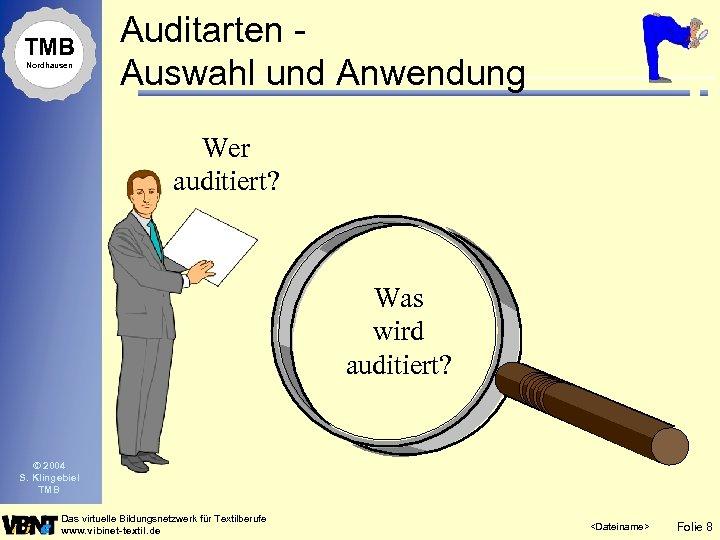 TMB Nordhausen Auditarten Auswahl und Anwendung Wer auditiert? Was wird auditiert? © 2004 S.