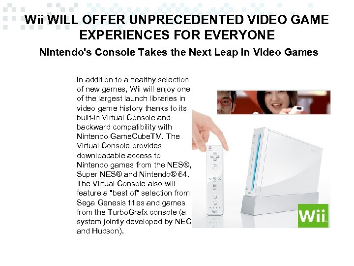 Wii WILL OFFER UNPRECEDENTED VIDEO GAME EXPERIENCES FOR EVERYONE Nintendo's Console Takes the Next