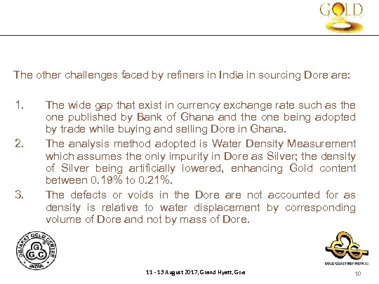 The other challenges faced by refiners in India in sourcing Dore are: 1. The