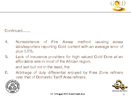 Continued…… 4. Nonexistence of Fire Assay method causing assay labs/exporters reporting Gold content with