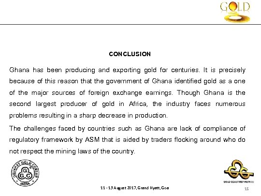 CONCLUSION Ghana has been producing and exporting gold for centuries. It is precisely because