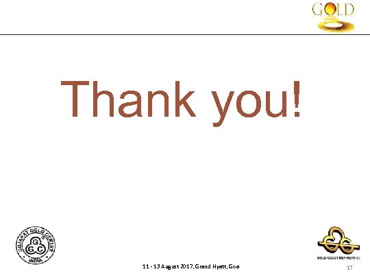 Thank you! 11 - 13 August 2017, Grand Hyatt, Goa 17