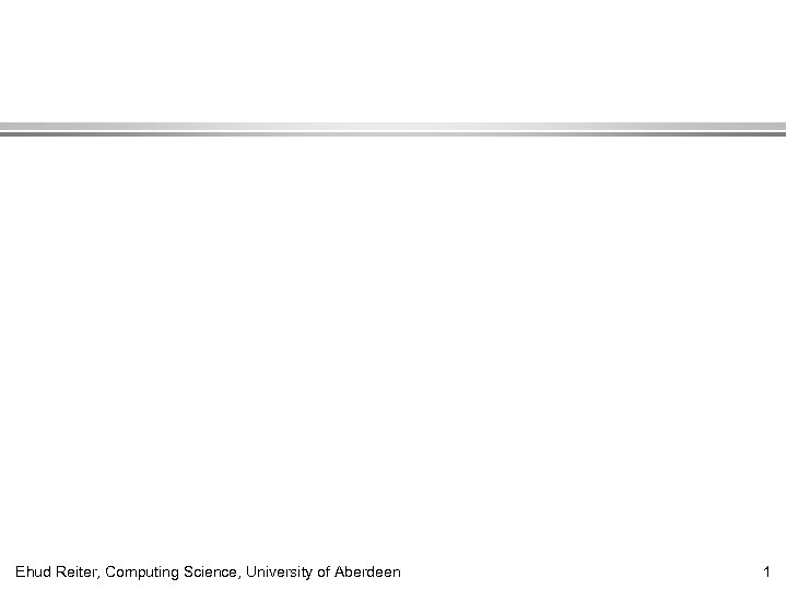 Ehud Reiter, Computing Science, University of Aberdeen 1