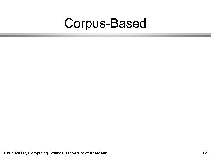 Corpus-Based Ehud Reiter, Computing Science, University of Aberdeen 12