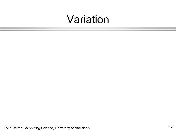 Variation Ehud Reiter, Computing Science, University of Aberdeen 15