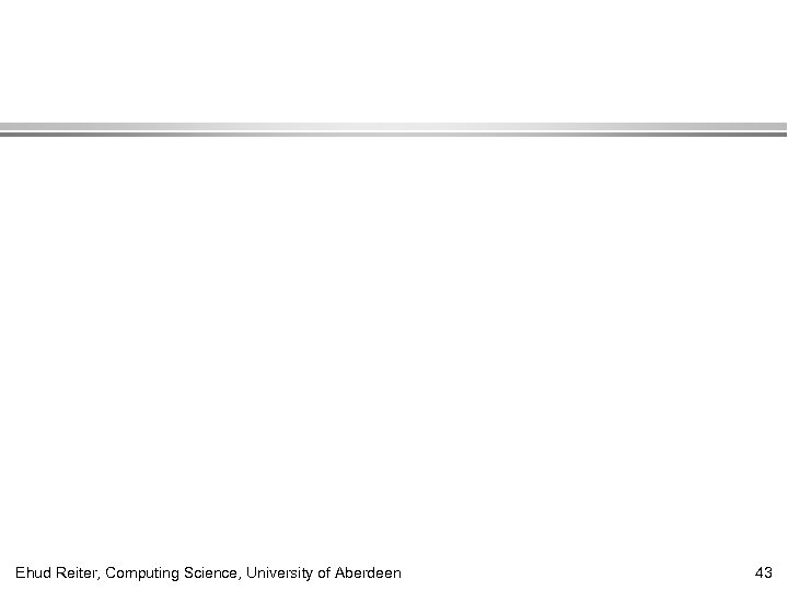 Ehud Reiter, Computing Science, University of Aberdeen 43