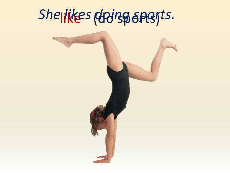 Shelike (do sports) likes doing sports.
