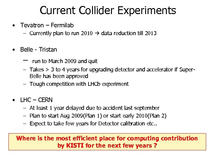 Current Collider Experiments • Tevatron – Fermilab – Currently plan to run 2010 data