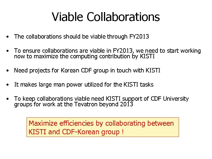Viable Collaborations • The collaborations should be viable through FY 2013 • To ensure