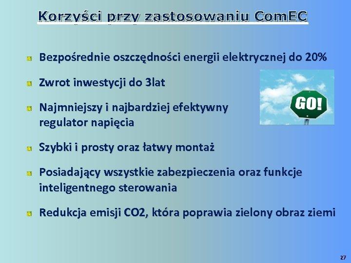 Korzyści przy zastosowaniu Com. EC Bezpośrednie oszczędności energii elektrycznej do 20% Zwrot inwestycji do