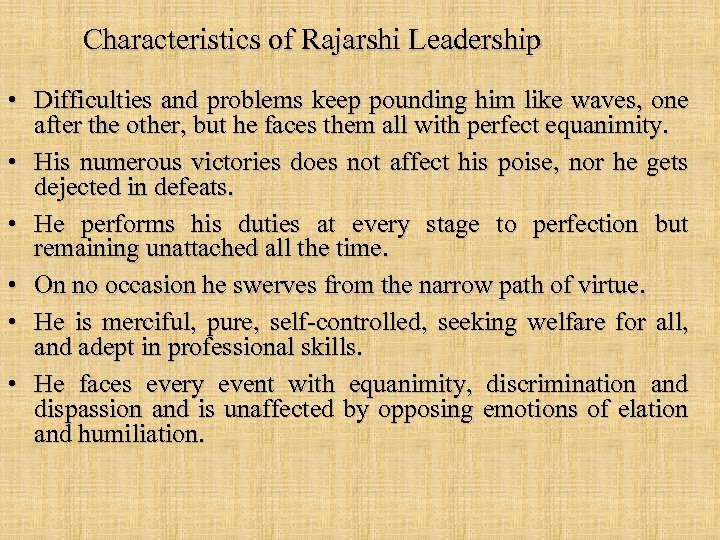 Characteristics of Rajarshi Leadership • Difficulties and problems keep pounding him like waves, one