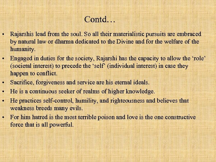 Contd… • Rajarshis lead from the soul. So all their materialistic pursuits are embraced