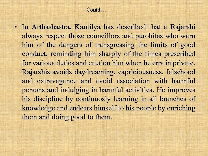 Contd… • In Arthashastra, Kautilya has described that a Rajarshi always respect those councillors