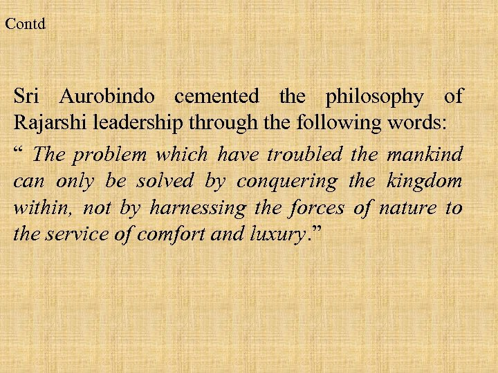Contd Sri Aurobindo cemented the philosophy of Rajarshi leadership through the following words: ""