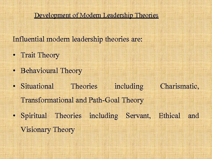 Development of Modern Leadership Theories Influential modern leadership theories are: • Trait Theory •