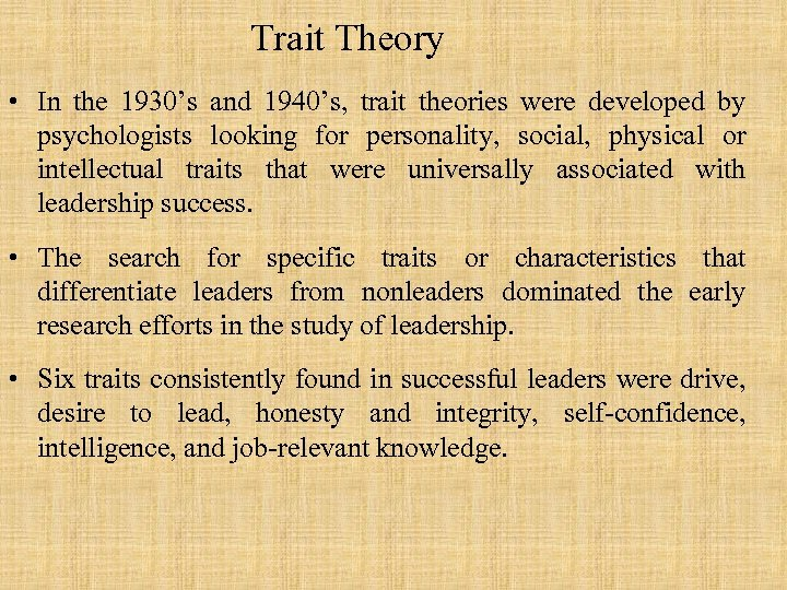 Trait Theory • In the 1930's and 1940's, trait theories were developed by psychologists