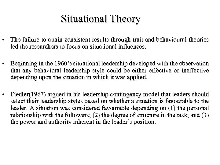 Situational Theory • The failure to attain consistent results through trait and behavioural theories