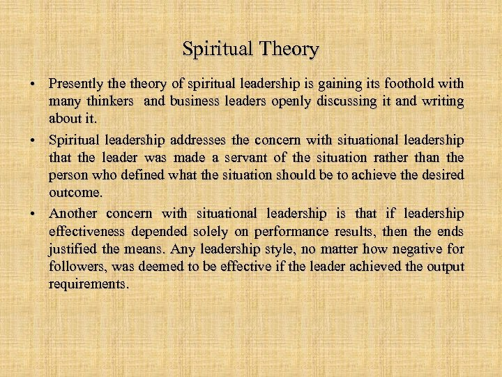Spiritual Theory • Presently theory of spiritual leadership is gaining its foothold with many