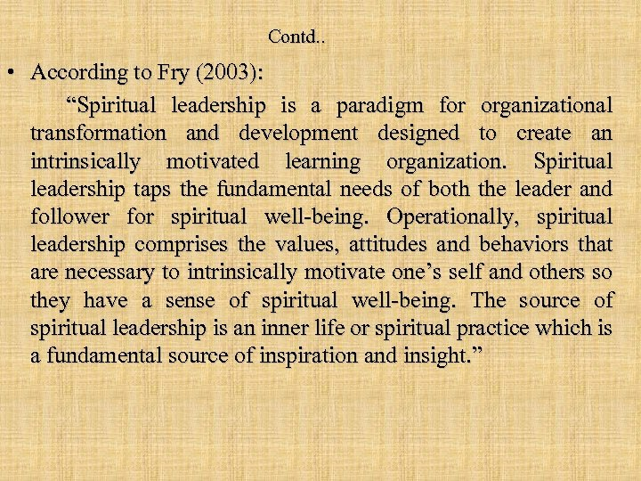"Contd. . • According to Fry (2003): ""Spiritual leadership is a paradigm for organizational"