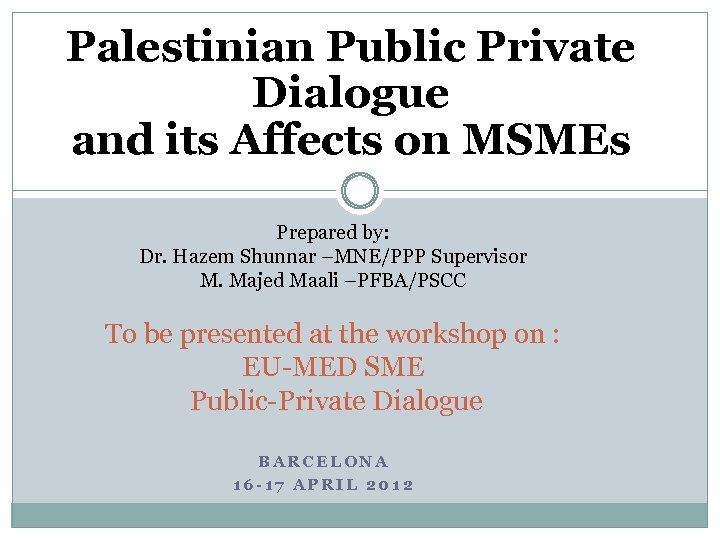 Palestinian Public Private Dialogue and its Affects on MSMEs Prepared by: Dr. Hazem Shunnar