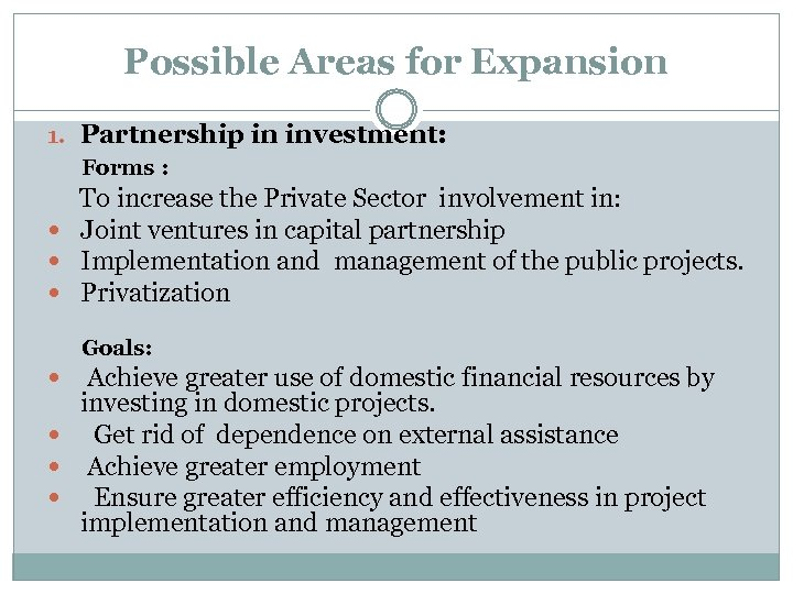 Possible Areas for Expansion 1. Partnership in investment: Forms : To increase the Private