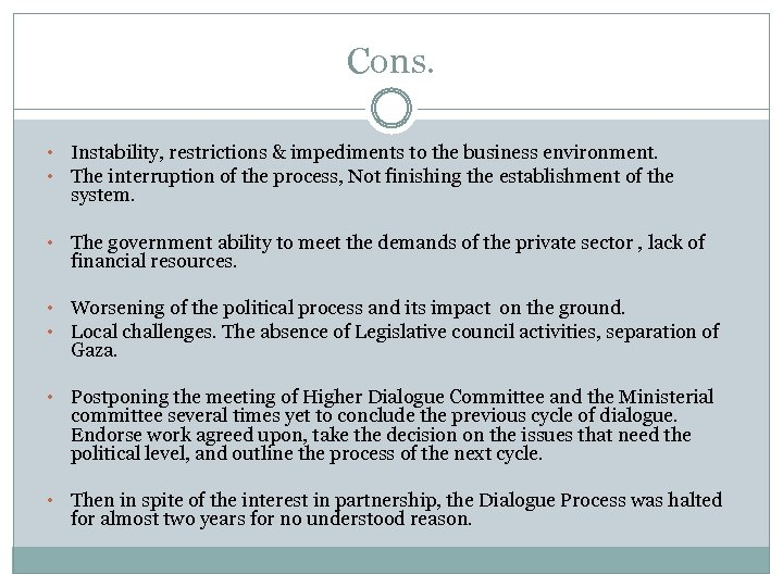 Cons. • • Instability, restrictions & impediments to the business environment. The interruption of