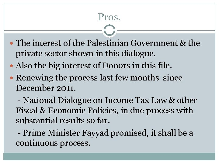 Pros. The interest of the Palestinian Government & the private sector shown in this