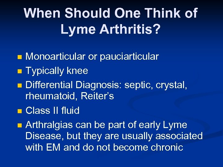 When Should One Think of Lyme Arthritis? n n n Monoarticular or pauciarticular Typically