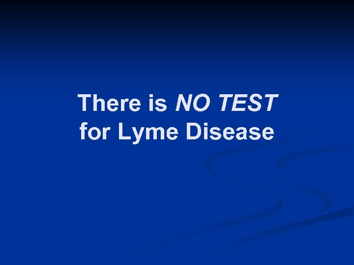 There is NO TEST for Lyme Disease