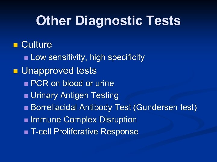 Other Diagnostic Tests n Culture n n Low sensitivity, high specificity Unapproved tests PCR