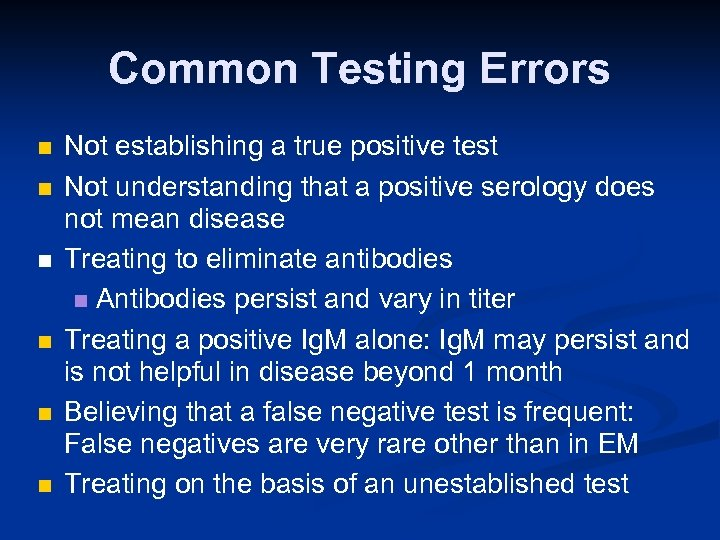 Common Testing Errors n n n Not establishing a true positive test Not understanding