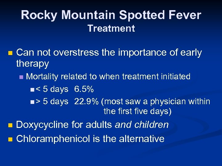 Rocky Mountain Spotted Fever Treatment n Can not overstress the importance of early therapy