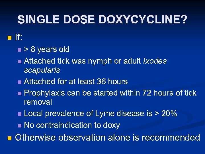 SINGLE DOSE DOXYCYCLINE? n If: > 8 years old n Attached tick was nymph