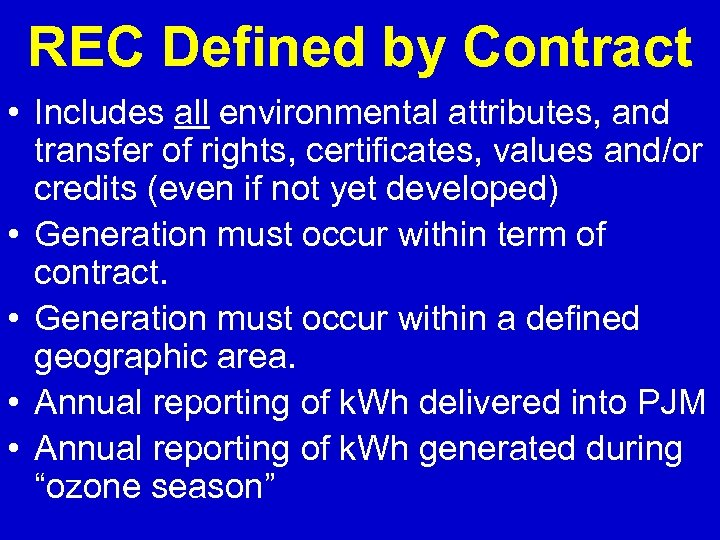 REC Defined by Contract • Includes all environmental attributes, and transfer of rights, certificates,