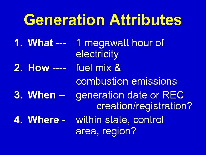 Generation Attributes 1. What --- 1 megawatt hour of electricity 2. How ---- fuel