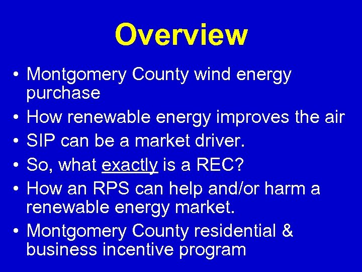 Overview • Montgomery County wind energy purchase • How renewable energy improves the air