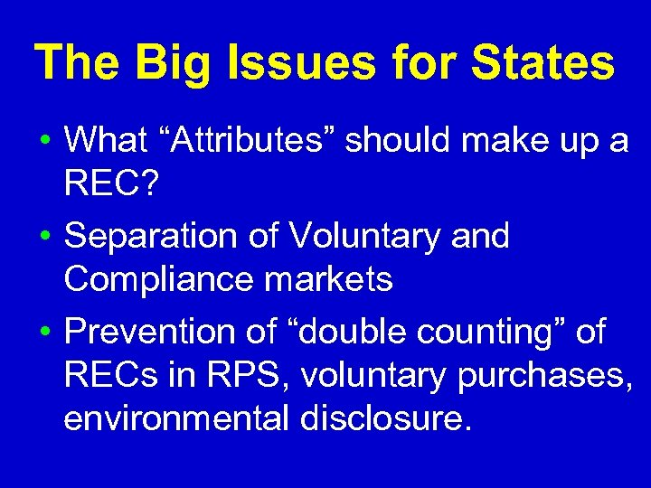 "The Big Issues for States • What ""Attributes"" should make up a REC? •"