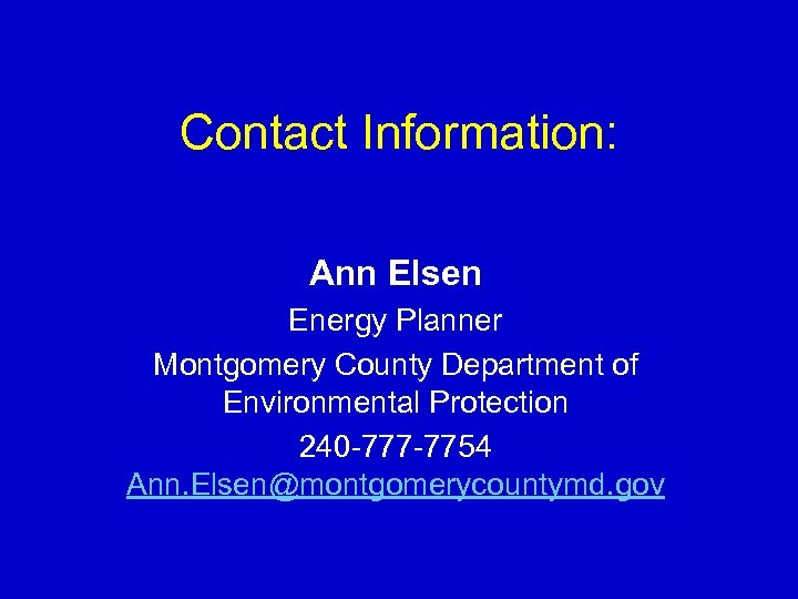 Contact Information: Ann Elsen Energy Planner Montgomery County Department of Environmental Protection 240 -777
