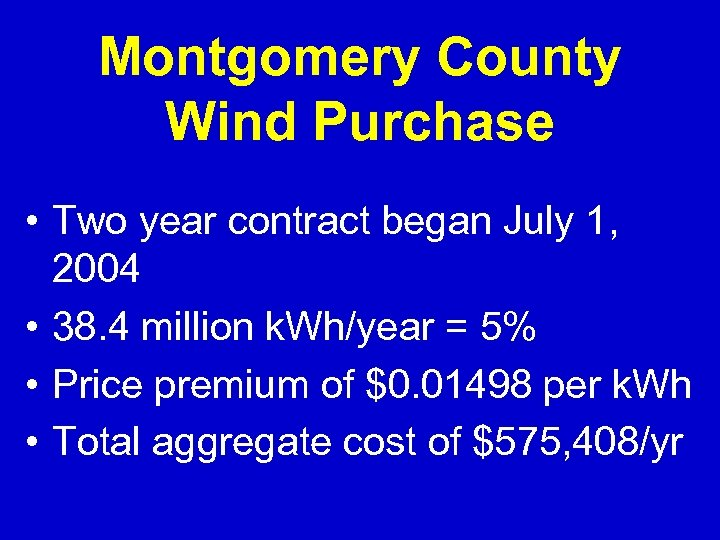 Montgomery County Wind Purchase • Two year contract began July 1, 2004 • 38.
