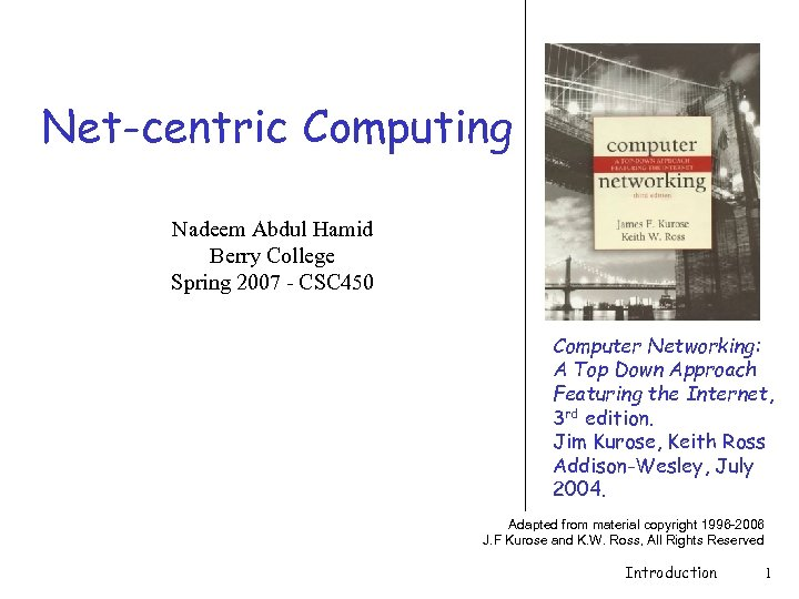 Net-centric Computing Nadeem Abdul Hamid Berry College Spring 2007 - CSC 450 Computer Networking: