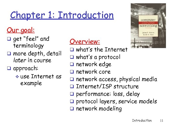 "Chapter 1: Introduction Our goal: q get ""feel"" and terminology q more depth, detail"