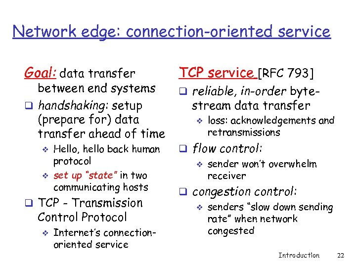 Network edge: connection-oriented service Goal: data transfer between end systems q handshaking: setup (prepare