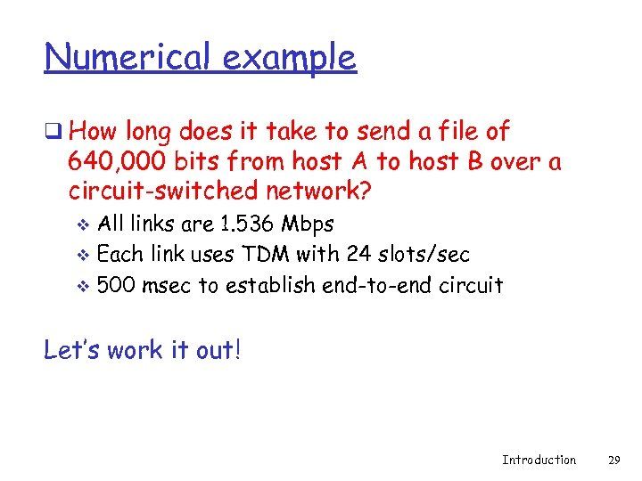 Numerical example q How long does it take to send a file of 640,