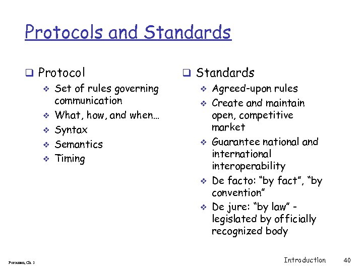Protocols and Standards q Protocol v Set of rules governing communication v What, how,