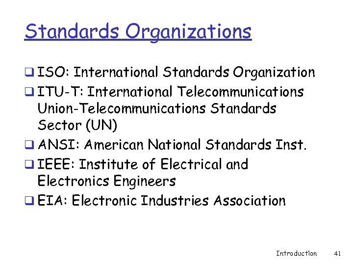Standards Organizations q ISO: International Standards Organization q ITU-T: International Telecommunications Union-Telecommunications Standards Sector