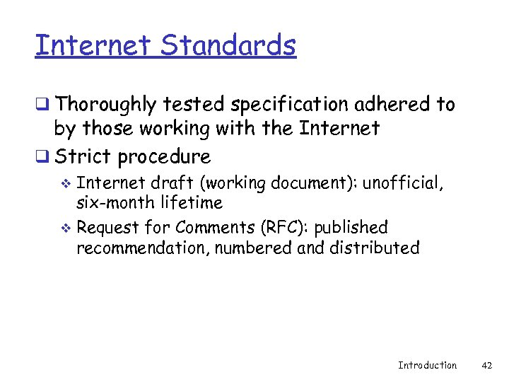 Internet Standards q Thoroughly tested specification adhered to by those working with the Internet