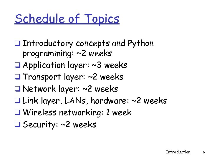 Schedule of Topics q Introductory concepts and Python programming: ~2 weeks q Application layer: